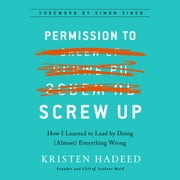 Permission to Screw Up - How I Learned to Lead by Doing (Almost) Everything Wrong audiobook by Kristen Hadeed