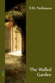 The Walled Garden ebook by F.M. Parkinson
