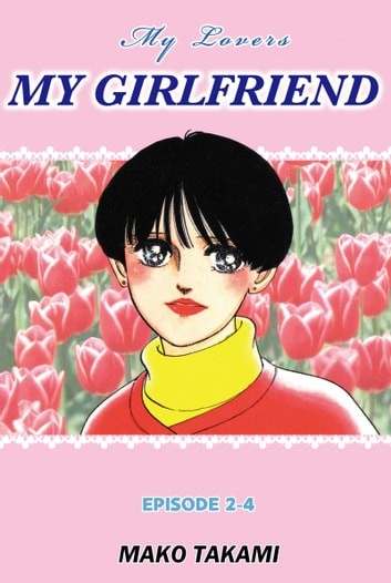 MY GIRLFRIEND - Episode 2-4 ebook by Mako Takami