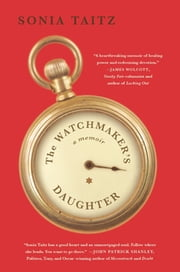 The Watchmaker's Daughter - A Memoir ebook by Sonia Taitz