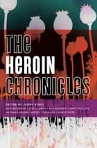 The Heroin Chronicles ebook by Antonia Crane, Tony O'Neill, John Albert,...