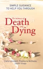 The Intimacy of Death and Dying - Simple guidance to help you through ebook by Claire Leimbach, Trypheyna McShane, Zenith Virago