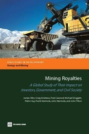 Mining Royalties: A Global Study of Their Impact on Investors, Government, and Civil Society ebook by Otto, James