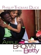 Apple Brown Betty ebook by Phillip Thomas Duck