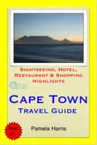 Cape Town, South Africa Travel Guide - Sightseeing, Hotel, Restaurant & Shopping Highlights (Illustrated) ebook by Pamela Harris