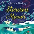 Starcross Manor (Love Heart Lane Series, Book 4) audiobook by Christie Barlow