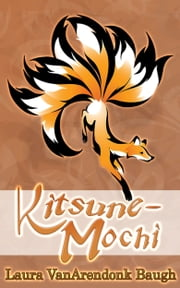 Kitsune-Mochi ebook by Laura VanArendonk Baugh