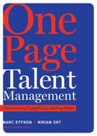 One Page Talent Management - Eliminating Complexity, Adding Value ebook by Marc Effron, Miriam Ort