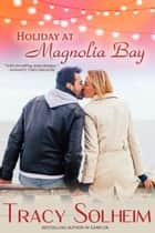 Holiday at Magnolia Bay ebook by Tracy Solheim