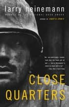 Close Quarters ebook by Larry Heinemann