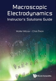 Macroscopic Electrodynamics Instructor's Solutions Guide ebook by Walter Wilcox,Chris Thron