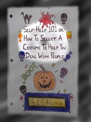 Self-Help 101 or: How to Select a Costume to Help You Deal With People ebook by L.G. Keltner