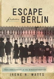Escape from Berlin ebook by Irene N. Watts