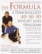 The Formula - A Personalized 40-30-30 Fat-Burning Nutrition Program ebook by Gene Daoust, Joyce Daoust