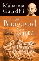 The Bhagavad Gita ebook by Mahatma Gandhi