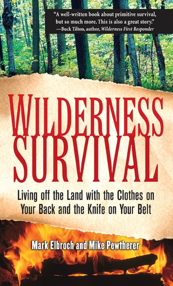Wilderness Survival - Living Off the Land with the Clothes on Your Back and the Knife on Your Belt ebook by Mark Elbroch,Michael Pewtherer