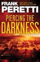 Piercing the Darkness - A Novel ebook by