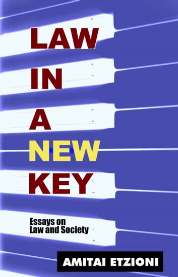 Law in a New Key: Essays on Law and Society ebook by Amitai Etzioni