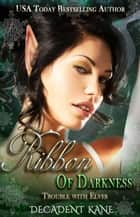 Ribbon of Darkness - Trouble with Elves, #1 ebook by Decadent Kane