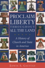 Proclaim Liberty Throughout All the Land - A History of Church and State in America ebook by Edwin S. Gaustad