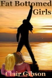 Fat Bottomed Girls ebook by Clair Gibson
