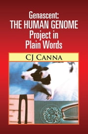 Genascent: The Human Genome Project in Plain Words ebook by CJ Canna