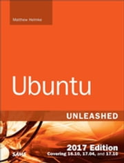 Ubuntu Unleashed 2017 Edition (Includes Content Update Program) - Covering 16.10, 17.04, 17.10 ebook by Matthew Helmke