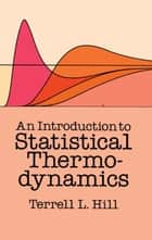 An Introduction to Statistical Thermodynamics ebook by Terrell L. Hill