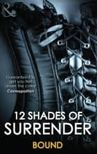 12 Shades Of Surrender: Bound: Seven Day Loan (The Original Sinners) / Taste of Pleasure / Taking Her Boss / A Paris Affair / For Your Pleasure / Chance of a Lifetime (Mills & Boon Spice) ebook by Tiffany Reisz, Lisa Renee Jones, Alegra Verde,...