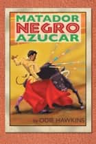 "The Black Matador, ""Sugar"" ebook by Odie Hawkins"