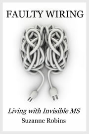 Faulty Wiring: Living with Invisible MS ebook by Suzanne Robins