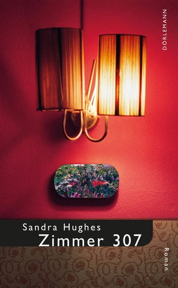 Zimmer 307 eBook by Sandra Hughes