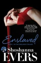 Enslaved ebook by Shoshanna Evers