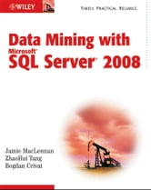 Data Mining with Microsoft SQL Server 2008 ebook by Jamie MacLennan,ZhaoHui Tang,Bogdan Crivat