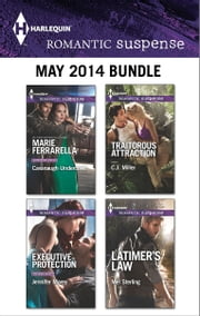 Harlequin Romantic Suspense May 2014 Bundle - Cavanaugh Undercover\Executive Protection\Traitorous Attraction\Latimer's Law ebook by Marie Ferrarella,Jennifer Morey,C.J. Miller,Mel Sterling