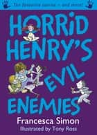Horrid Henry's Evil Enemies - Ten Favourite Stories - and more! ebook by Francesca Simon, Tony Ross