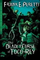 The Deadly Curse Of Toco-Rey ebook by Frank E. Peretti