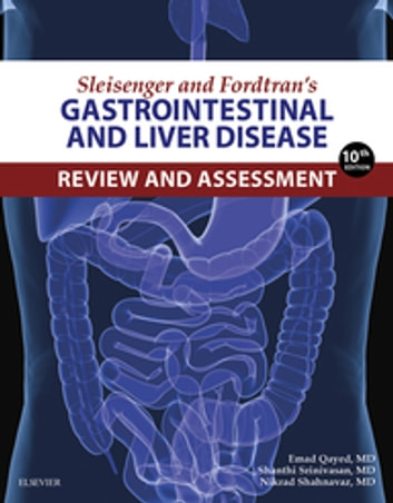 Sleisenger and Fordtran's Gastrointestinal and Liver Disease Review and Assessment E-Book ebook by Emad Qayed, MD,Shanthi Srinivasan, MD,Nikrad Shahnavaz, MD