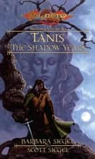 Tanis the Shadow Years - Preludes, Book 6 ebook by Barbara Siegel, Scott Siegel