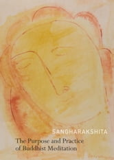 The Purpose and Practice of Buddhist Meditation - A Source Book of Teachings ebook by Sangharakshita