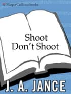 Shoot Don't Shoot ebook by J. A Jance