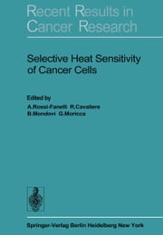 Selective Heat Sensitivity of Cancer Cells ebook by A. Rossi-Fanelli,R. Cavaliere,B. Mondovi,G. Moricca