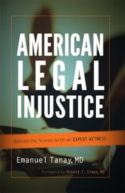 American Legal Injustice - Behind the Scenes with an Expert Witness ebook by Emanuel Tanay,Robert I. Simon