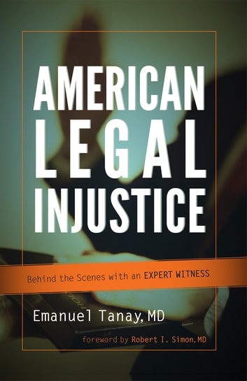 American Legal Injustice - Behind the Scenes with an Expert Witness ebook by Emanuel Tanay
