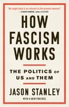 How Fascism Works - The Politics of Us and Them ebook by Jason Stanley