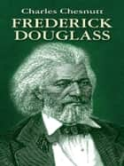 Frederick Douglass ebook by Charles Chesnutt