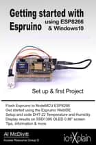 Getting started with Espruino using ESP8266 & Windows10 ebook by AL McDivitt