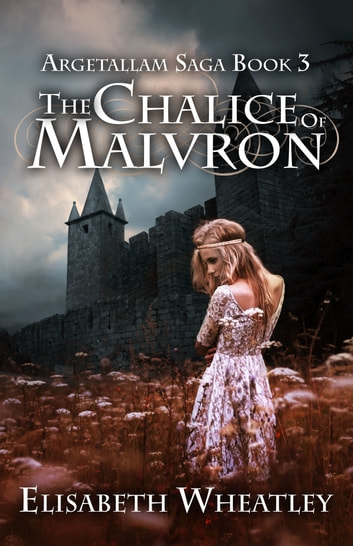 The Chalice of Malvron (Argetallam Saga, #3) ebook by Elisabeth Wheatley
