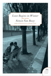 Love Begins in Winter - Five Stories ebook by Simon Van Booy