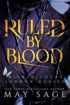 Ruled by Blood - Wicked Court and Shadow Cursed ebook by May Sage, Alexi Blake